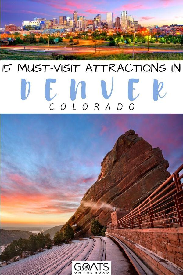 """""""15 Must-Visit Attractions in Denver, Colorado"""