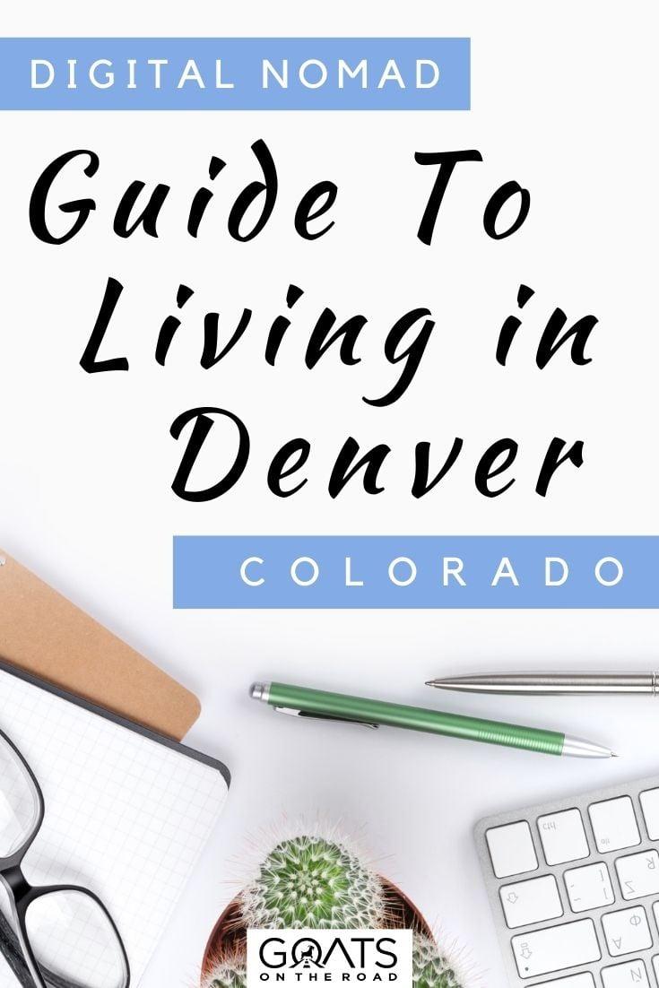 """Digital Nomad Guide to Living in Denver, Colorado"