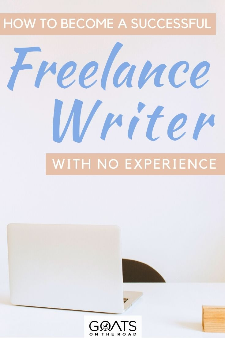 """""""How to Become a Successful Freelance Writer With No Experience"""