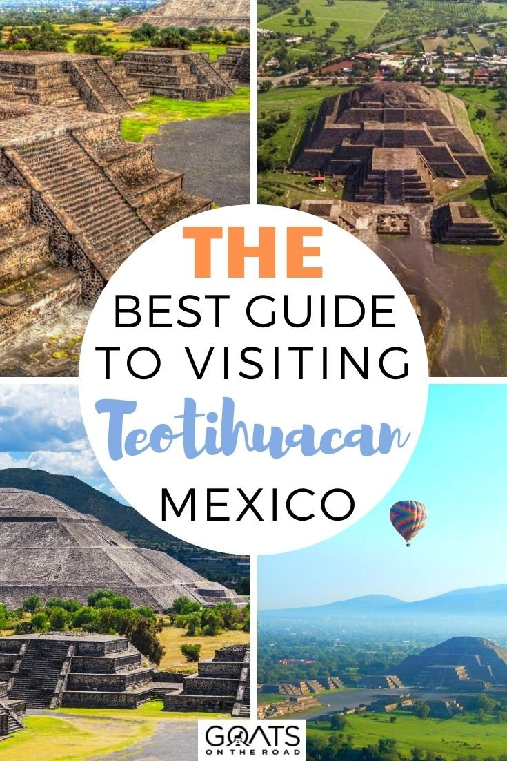 The Best Guide To Visiting Teotihuacan, Mexico