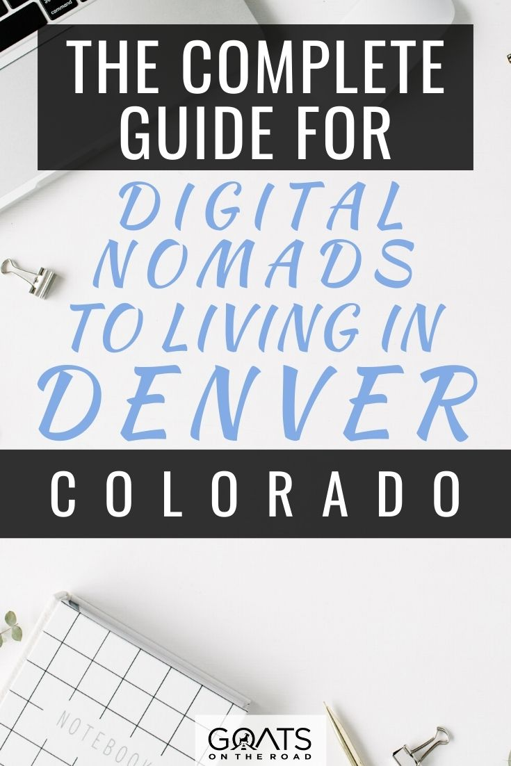 The Complete Guide for Digital Nomads to Living in Denver, Colorado