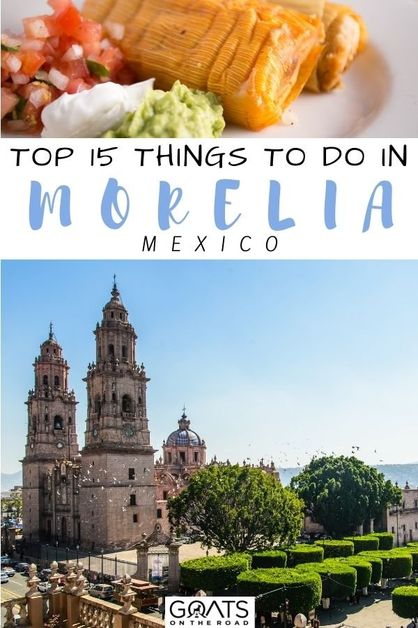 """""""Top 15 Things to Do in Morelia Mexico"""