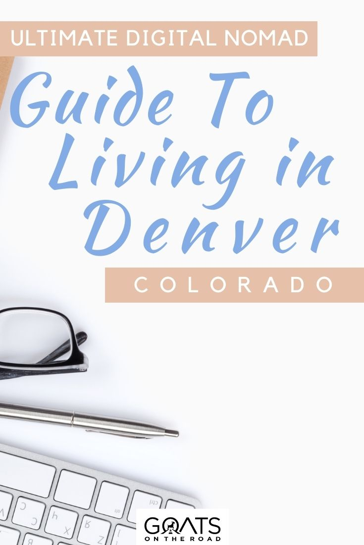 """""""The Ultimate Digital Nomad Guide to Living in Denver, Colorado"""